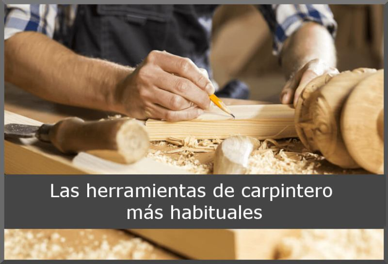 Las herramientas de carpintero más habituales