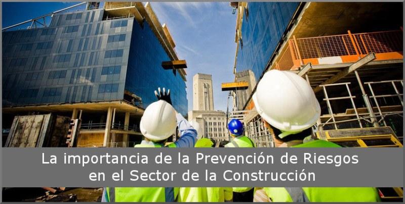 La importancia de la Prevención de Riesgos en el Sector de la Construcción